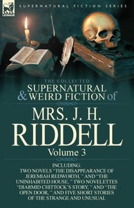 The Collected Supernatural and Weird Fiction of Mrs. J. H. Ridde