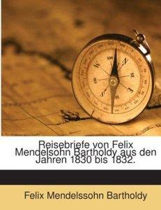 Reisebriefe von Felix Mendelsohn Bartholdy aus den Jahren 1830 b