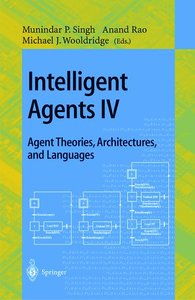 Intelligent Agents IV: Agent Theories, Architectures, and Langua