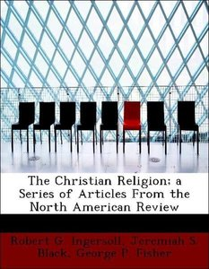 The Christian Religion; a Series of Articles From the North Amer