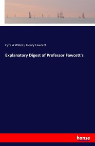 Explanatory Digest of Professor Fawcett\'s