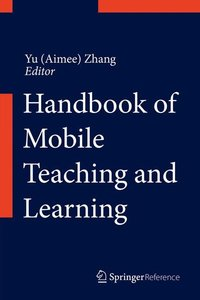 Handbook of Mobile Teaching and Learning