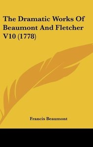 The Dramatic Works Of Beaumont And Fletcher V10 (1778)