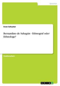 Bernardino de Sahagún - Ethnograf oder Ethnologe?