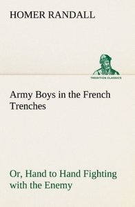 Army Boys in the French Trenches Or, Hand to Hand Fighting with