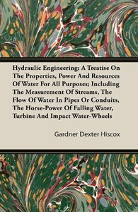 Hydraulic Engineering; A Treatise on the Properties, Power and R