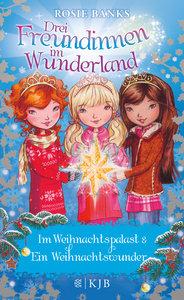 Drei Freundinnen im Wunderland. Im Weihnachtspalast & Ein Weihna