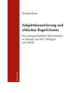Subjektdezentrierung und ethischer Negativismus