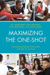Maximizing the One-Shot: Connecting Library Instruction with the