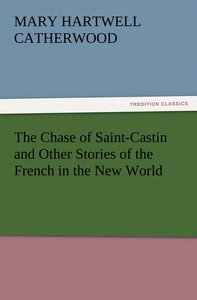 The Chase of Saint-Castin and Other Stories of the French in the