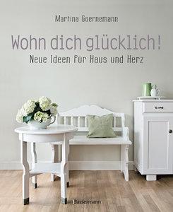 Wohn dich glücklich! Neue Ideen für Haus und Herz. Einfache Wohn