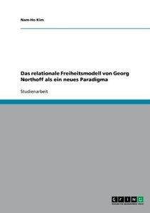 Das relationale Freiheitsmodell von Georg Northoff als ein neues