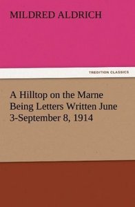 A Hilltop on the Marne Being Letters Written June 3-September 8,