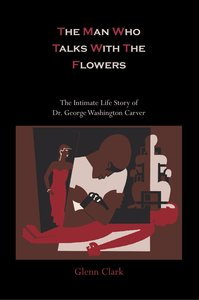 The Man Who Talks With The Flowers-The Intimate Life Story of Dr