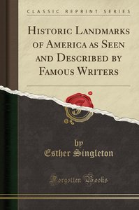 Historic Landmarks of America as Seen and Described by Famous Wr