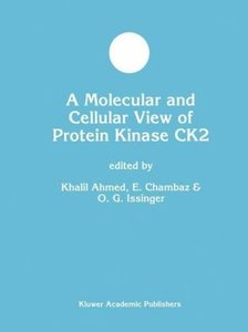 A Molecular and Cellular View of Protein Kinase CK2