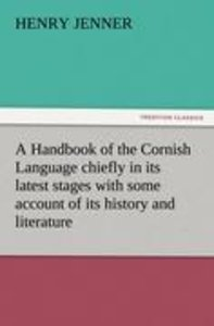 A Handbook of the Cornish Language chiefly in its latest stages