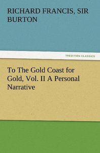 To The Gold Coast for Gold, Vol. II A Personal Narrative