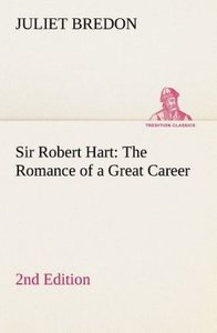Sir Robert Hart The Romance of a Great Career, 2nd Edition