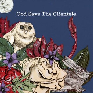 God Save The Clientele (Reissue)