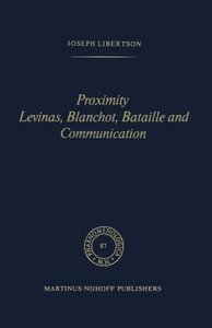 Proximity Levinas, Blanchot, Bataille and Communication