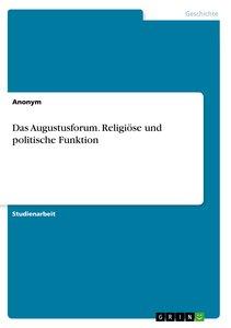 Das Augustusforum. Religiöse und politische Funktion