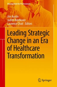 Leading Strategic Change in an Era of Healthcare Transformation