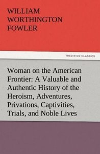 Woman on the American Frontier A Valuable and Authentic History