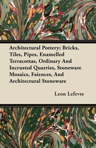 Architectural Pottery; Bricks, Tiles, Pipes, Enamelled Terracott