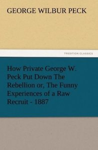 How Private George W. Peck Put Down The Rebellion or, The Funny
