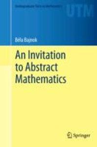 An Invitation to Abstract Mathematics