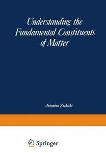 Understanding the Fundamental Constituents of Matter