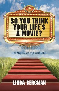 So You Think Your Life's A Movie? - Ten Steps To A Script That S