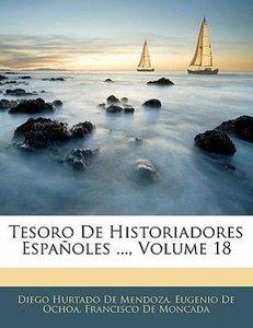 Tesoro De Historiadores Españoles ..., Volume 18