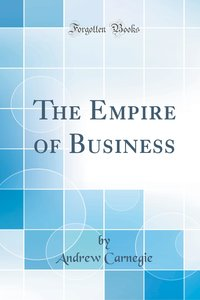 The Empire of Business (Classic Reprint)