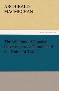 The Winning of Popular Government A Chronicle of the Union of 18