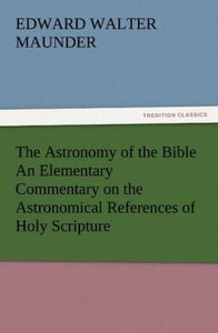 The Astronomy of the Bible An Elementary Commentary on the Astro