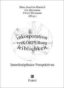 inkorporation - verKÖRPERung - leiblichkeit. Interdisziplinäre P