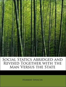 Social Statics Abridged and Revised Together with the Man Versus