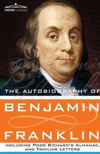The Autobiography of Benjamin Franklin Including Poor Richard's