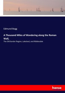 A Thousand Miles of Wandering along the Roman Wall,