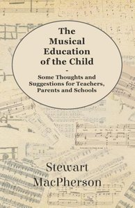 The Musical Education of the Child - Some Thoughts and Suggestio