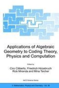 Applications of Algebraic Geometry to Coding Theory, Physics and