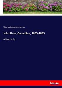 John Hare, Comedian, 1865-1895