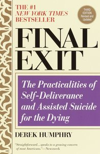 Final Exit (Third Edition): The Practicalities of Self-Deliveran