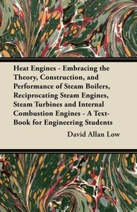 Heat Engines - Embracing the Theory, Construction, and Performan