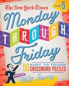 The New York Times Monday Through Friday Easy to Tough Crossword