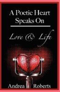 A Poetic Heart Speaks on Love & Life