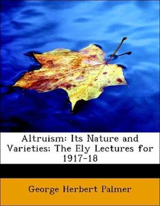 Altruism: Its Nature and Varieties; The Ely Lectures for 1917-18
