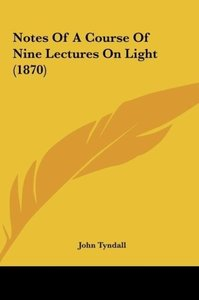 Notes Of A Course Of Nine Lectures On Light (1870)